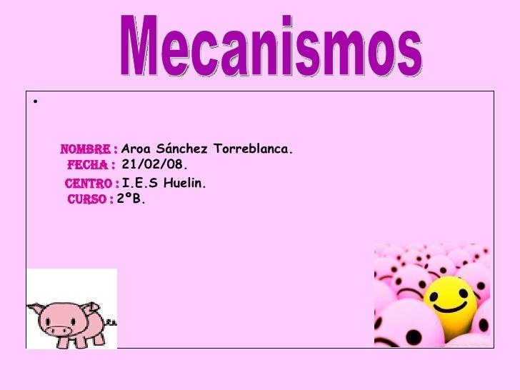 <ul><li>  Nombre :  Aroa Sánchez Torreblanca.    Fecha :  21/02/08. </li></ul><ul><li>Centro :  I.E.S Huelin.   Curso :  2...