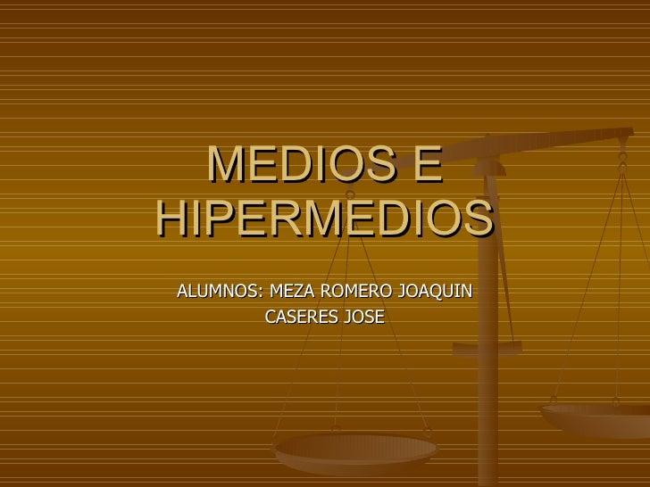 MEDIOS E HIPERMEDIOS ALUMNOS: MEZA ROMERO JOAQUIN CASERES JOSE