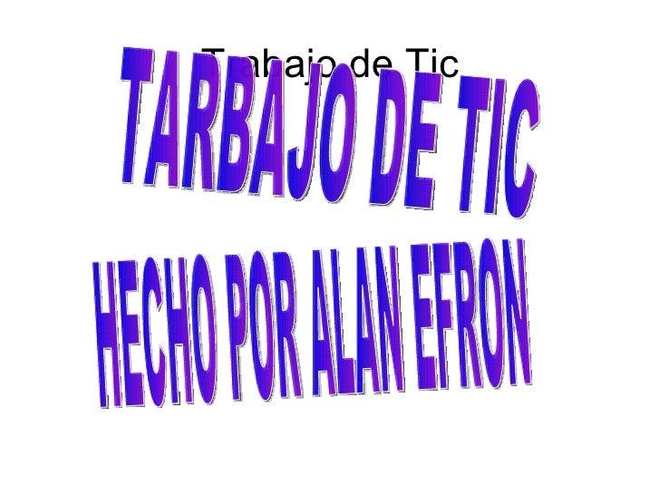 Trabajo de Tic TARBAJO DE TIC HECHO POR ALAN EFRON