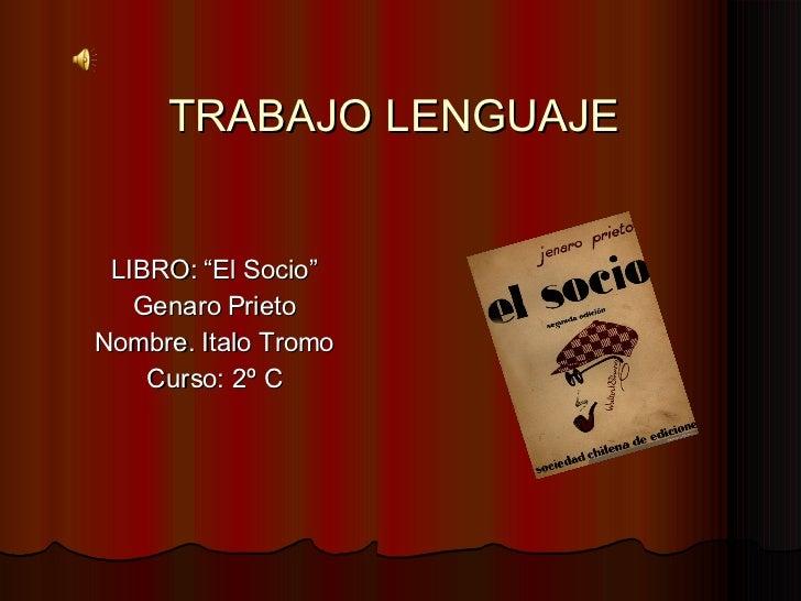 """TRABAJO LENGUAJE LIBRO: """"El Socio"""" Genaro Prieto Nombre. Italo Tromo Curso: 2º C"""