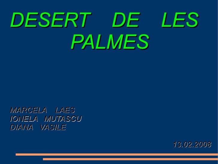 DESERT DE LES     PALMES   MARCELA LAES IONELA MUTASCU DIANA VASILE                   13.02.2008
