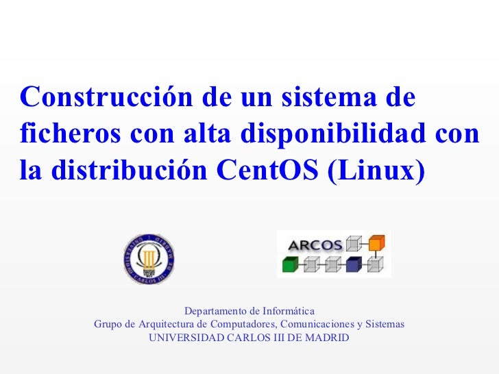 Construcción de un sistema de ficheros con alta disponibilidad con la distribución CentOS (Linux) Departamento de Informát...