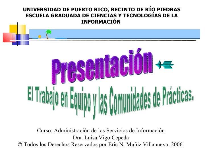 UNIVERSIDAD DE PUERTO RICO, RECINTO DE RÍO PIEDRAS ESCUELA GRADUADA DE CIENCIAS Y TECNOLOGÍAS DE LA INFORMACIÓN  Presentac...