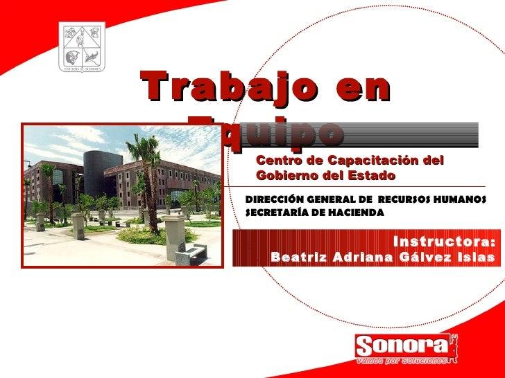 Trabajo en Equipo DIRECCIÓN GENERAL DE  RECURSOS HUMANOS SECRETARÍA DE HACIENDA Centro de Capacitación del Gobierno del Es...