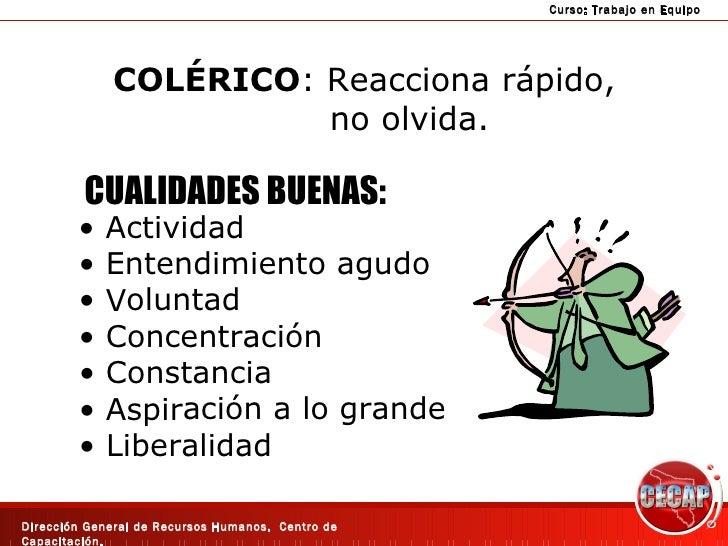 COLÉRICO : Reacciona rápido,  no olvida. <ul><li>Actividad </li></ul><ul><li>Entendimiento agudo </li></ul><ul><li>Volunta...