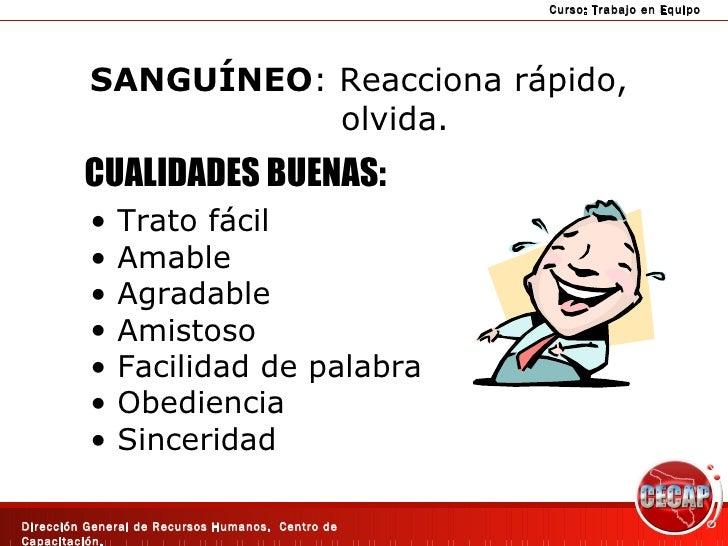 SANGUÍNEO : Reacciona rápido,  olvida. CUALIDADES BUENAS: <ul><li>Trato fácil </li></ul><ul><li>Amable </li></ul><ul><li>A...