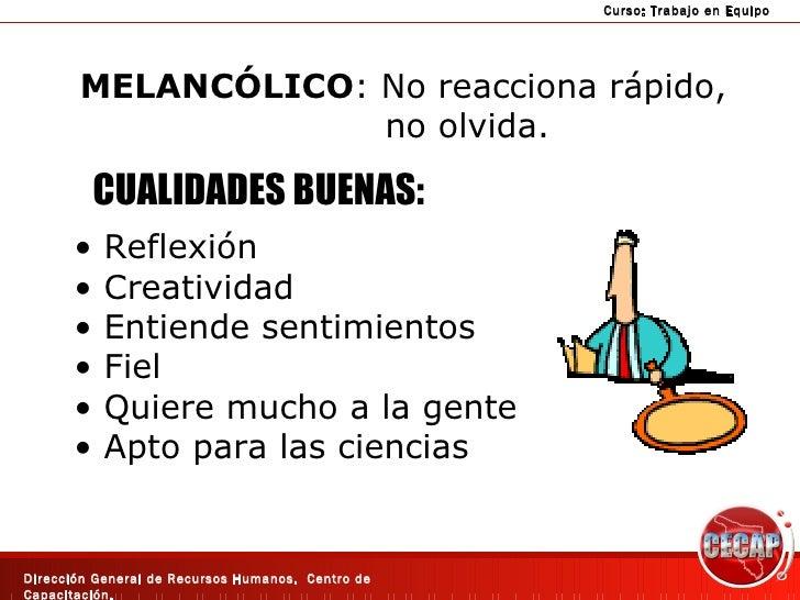 MELANCÓLICO : No reacciona rápido,  no olvida. <ul><li>Reflexión </li></ul><ul><li>Creatividad </li></ul><ul><li>Entiende ...
