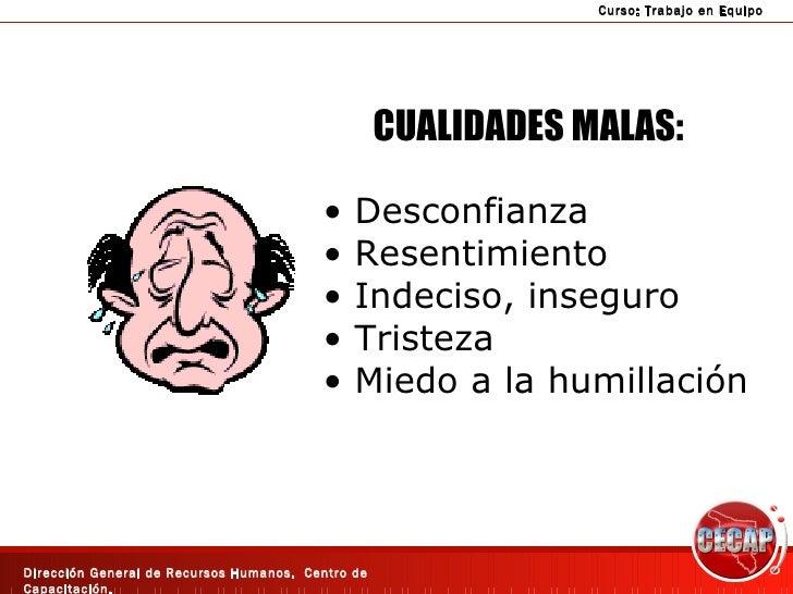 CUALIDADES MALAS: <ul><li>Desconfianza </li></ul><ul><li>Resentimiento </li></ul><ul><li>Indeciso, inseguro </li></ul><ul>...