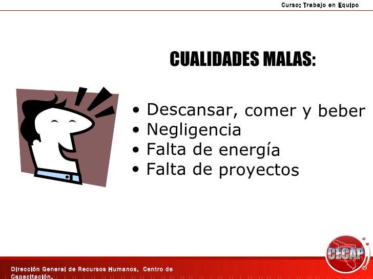 CUALIDADES MALAS: <ul><li>Descansar, comer y beber </li></ul><ul><li>Negligencia </li></ul><ul><li>Falta de energía </li><...