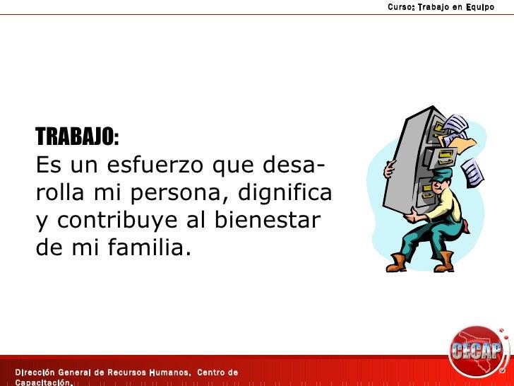 TRABAJO: Es un esfuerzo que desa- rolla mi persona, dignifica y contribuye al bienestar de mi familia.