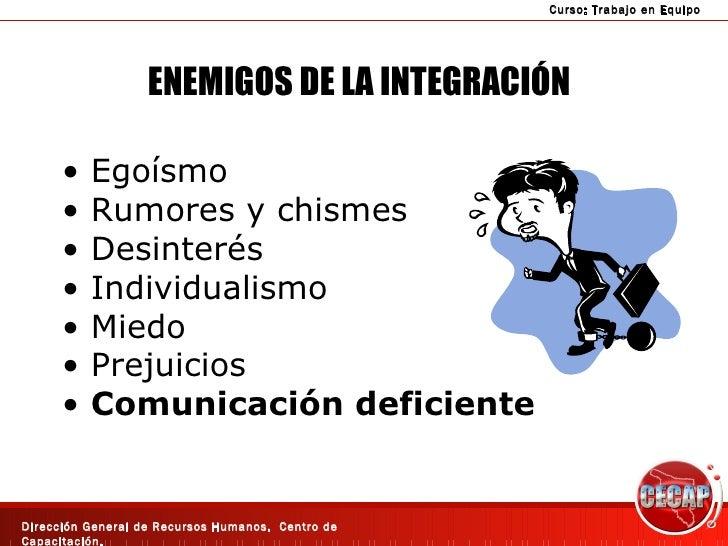 ENEMIGOS DE LA INTEGRACIÓN <ul><li>Egoísmo </li></ul><ul><li>Rumores y chismes </li></ul><ul><li>Desinterés </li></ul><ul>...