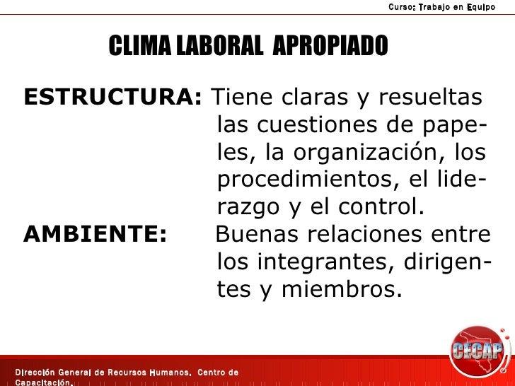 CLIMA LABORAL  APROPIADO ESTRUCTURA:  Tiene claras y resueltas las cuestiones de pape- les, la organización, los procedimi...