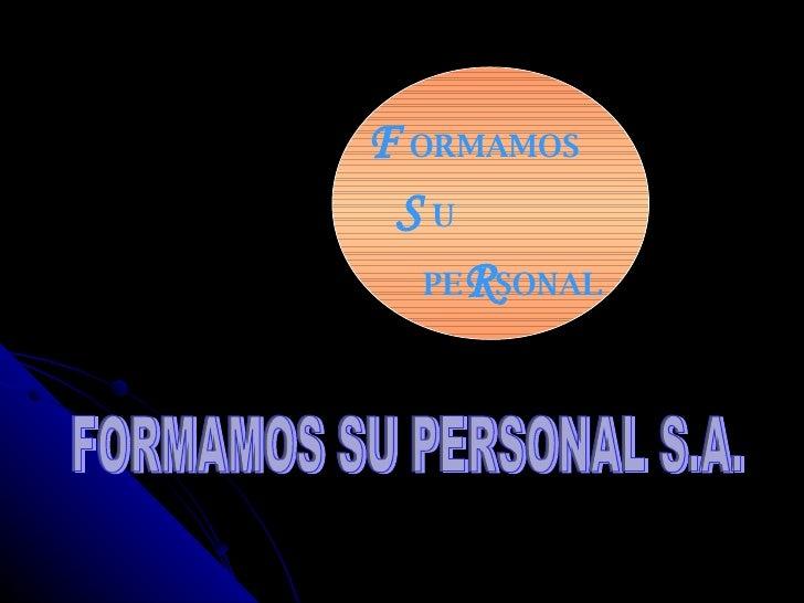 FORMAMOS SU PERSONAL S.A. F  ORMAMOS S  U PE R SONAL