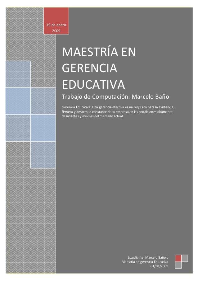 MAESTRÍA EN GERENCIA EDUCATIVA Trabajo de Computación: Marcelo Baño Gerencia Educativa. Una gerencia efectiva es un requis...