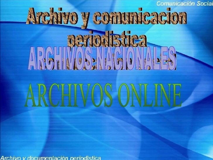 Archivo y comunicacion periodistica  comunicacion social ARCHIVOS ONLINE ARCHIVOS NACIONALES
