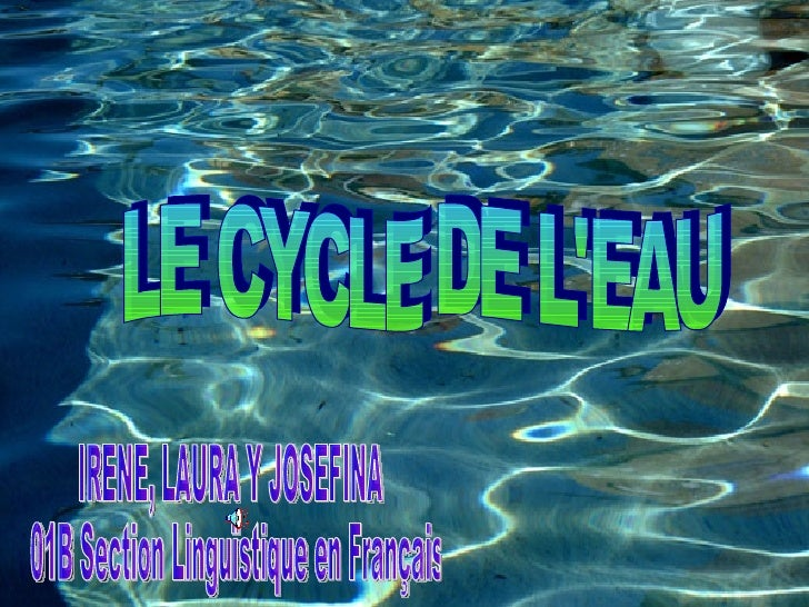 LE CYCLE DE L'EAU IRENE, LAURA Y JOSEFINA 01B Section Linguïstique en Français