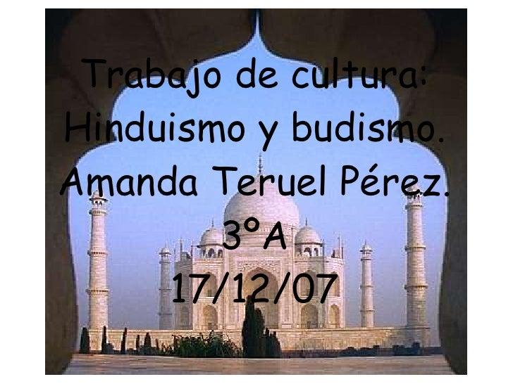 Trabajo de cultura: Hinduismo y budismo. Amanda Teruel Pérez. 3ºA 17/12/07