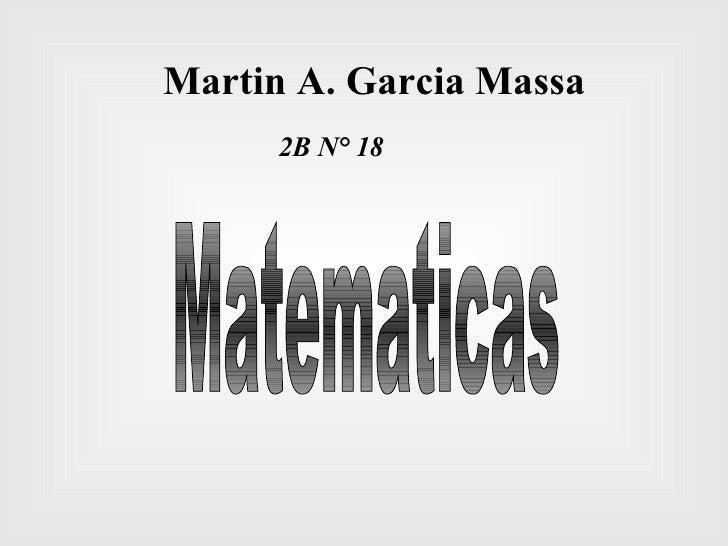 Martin A. Garcia Massa 2B N° 18 Matematicas