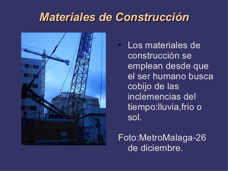 Materiales de Construcción <ul><li>Los materiales de construcción se emplean desde que el ser humano busca cobijo de las i...