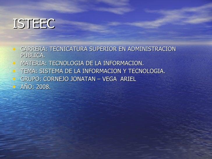 ISTEEC <ul><li>CARRERA: TECNICATURA SUPERIOR EN ADMINISTRACION PUBLICA. </li></ul><ul><li>MATERIA: TECNOLOGIA DE LA INFORM...
