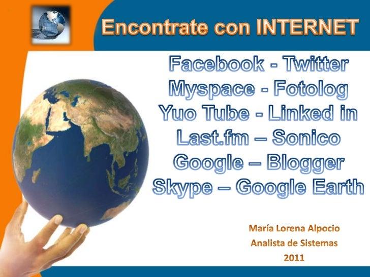 Encontrate con INTERNET <br />Facebook - Twitter<br />Myspace - Fotolog<br />YuoTube - Linked in<br />Last.fm – Sonico<br ...