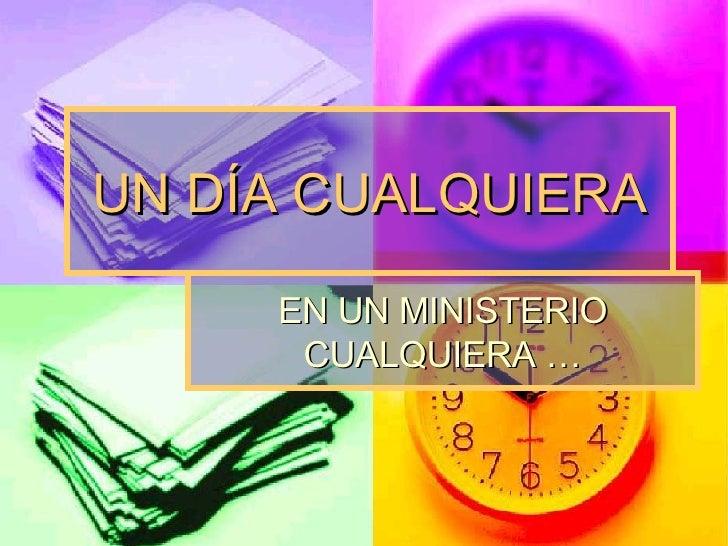 UN DÍA CUALQUIERA EN UN MINISTERIO CUALQUIERA …