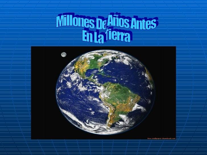 Millones De Años Antes  En La Tierra