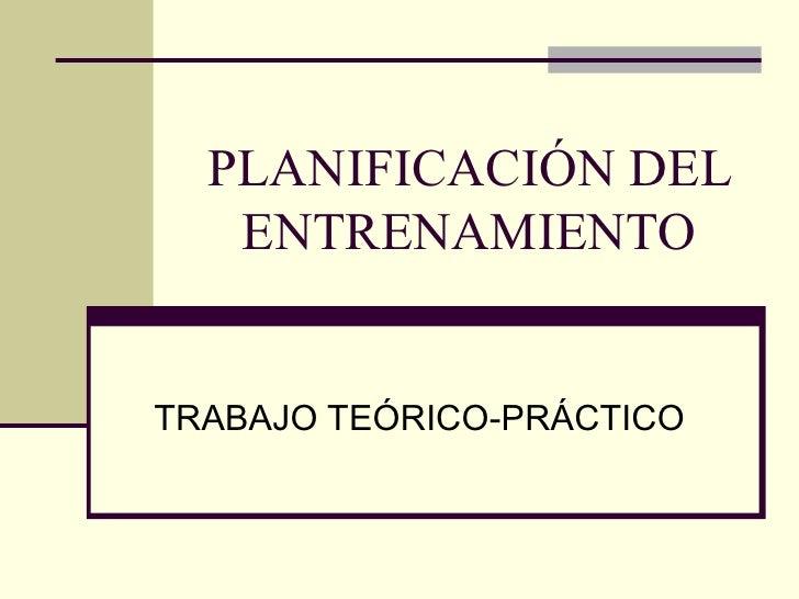 PLANIFICACIÓN DEL ENTRENAMIENTO TRABAJO TEÓRICO-PRÁCTICO