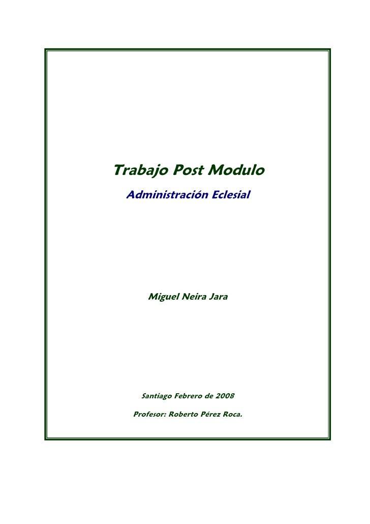 Trabajo Post Modulo  Administración Eclesial          Miguel Neira Jara         Santiago Febrero de 2008    Profesor: Robe...