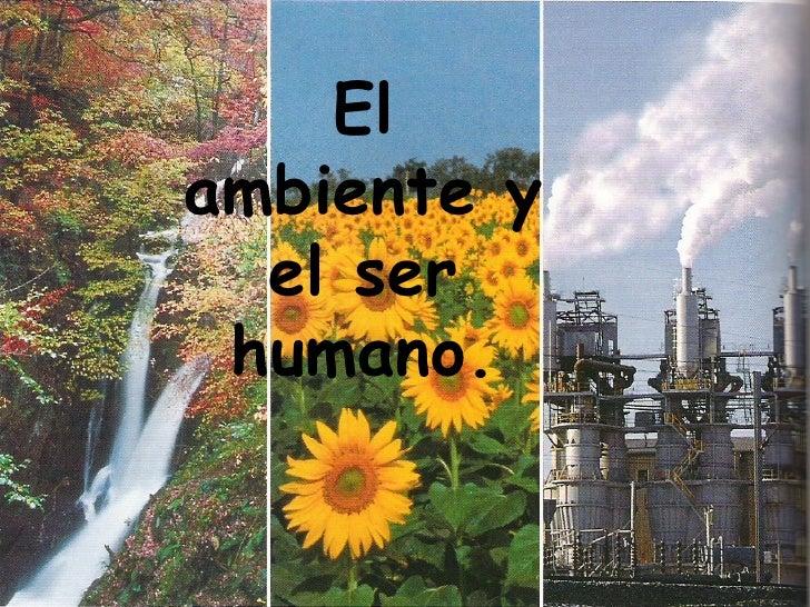 El ambiente y el ser humano.