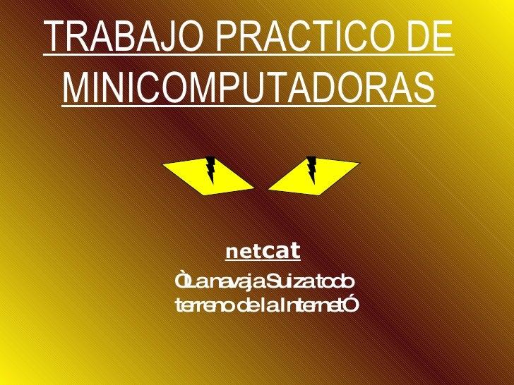 """TRABAJO PRACTICO DE MINICOMPUTADORAS net cat """" La navaja Suiza todo terreno de la Internet"""""""