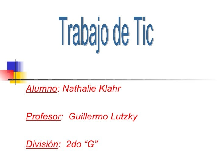 "Alumno : Nathalie Klahr Profesor :  Guillermo Lutzky División :  2do ""G"" Trabajo de Tic"