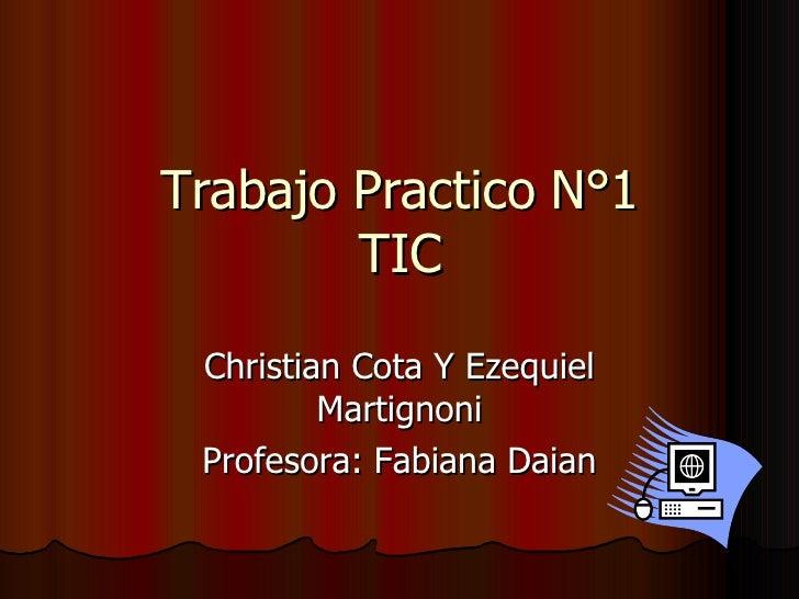 Trabajo Practico N°1 TIC Christian Cota Y Ezequiel Martignoni Profesora: Fabiana Daian