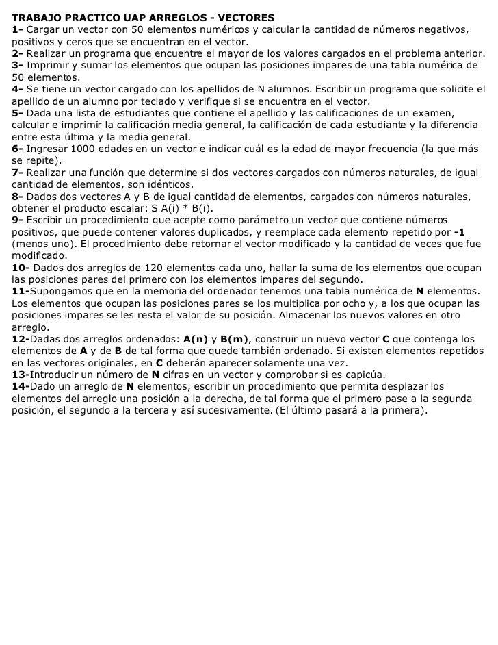 TRABAJO PRACTICO UAP ARREGLOS - VECTORES 1- Cargar un vector con 50 elementos numéricos y calcular la cantidad de números ...