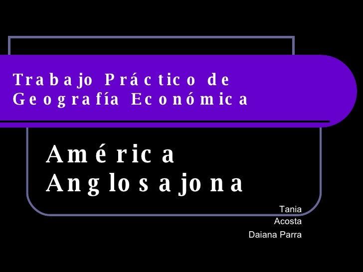 Trabajo Práctico de Geografía Económica América Anglosajona Tania Acosta Daiana Parra