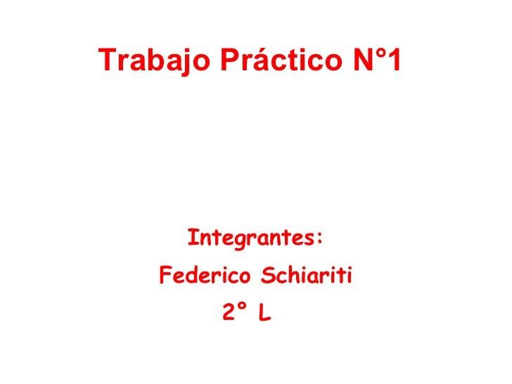 Trabajo Práctico N°1   Integrantes: Federico Schiariti 2° L