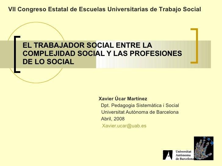 Xavier Úcar   Martínez   Dpt. Pedagogia Sistemàtica i Social   Universitat Autònoma de Barcelona   Abril, 2008  Xavier.uca...