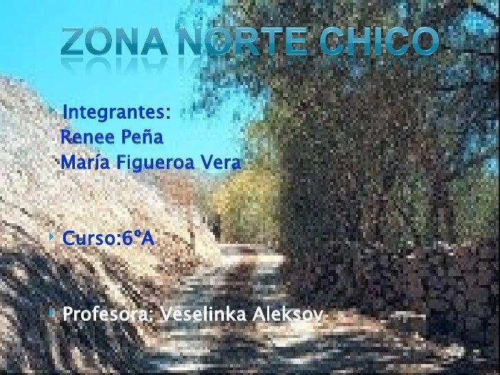 <ul><li>Integrantes: </li></ul><ul><li>Renee Peña </li></ul><ul><li>María Figueroa Vera </li></ul><ul><li>Curso:6ºA </li><...