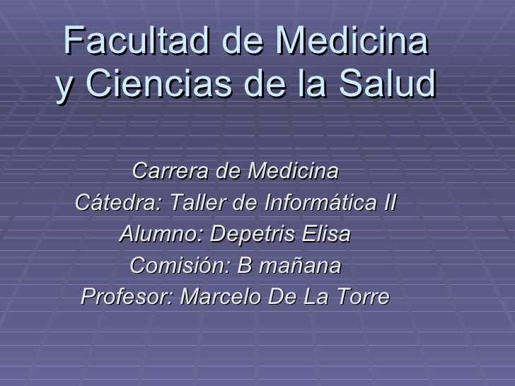 Facultad de Medicina y Ciencias de la Salud Carrera de Medicina Cátedra: Taller de Informática II Alumno: Depetris Elisa C...