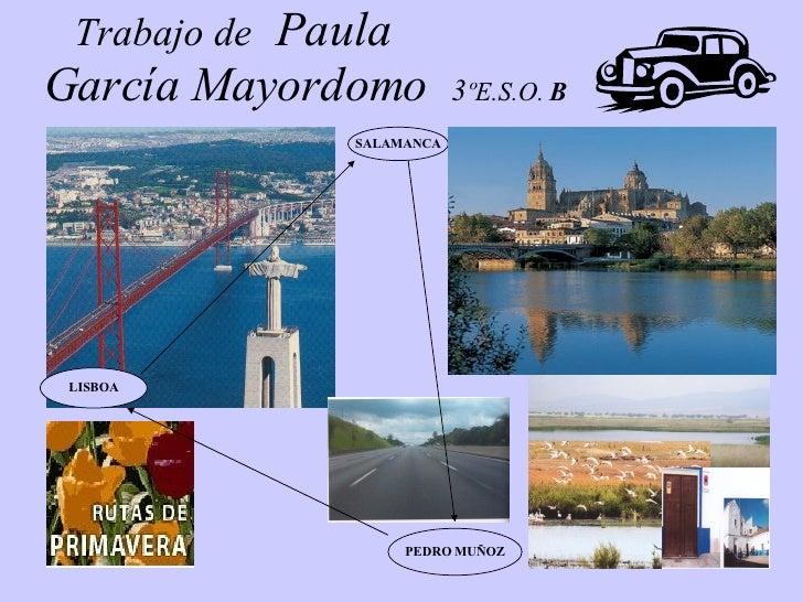 Trabajo de   Paula    García Mayordomo  3 ºE.S.O.  B   PEDRO MUÑOZ SALAMANCA LISBOA