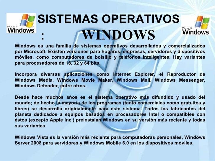 SISTEMAS OPERATIVOS  :  WINDOWS   Windows es una familia de sistemas operativos desarrollados y comercializados por Micros...