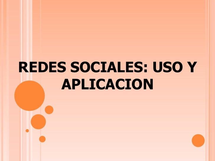 REDES SOCIALES: USO Y    APLICACION