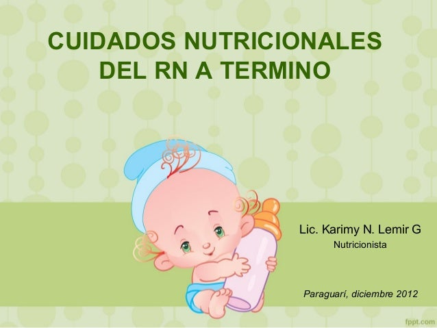 CUIDADOS NUTRICIONALES    DEL RN A TERMINO                Lic. Karimy N. Lemir G                      Nutricionista       ...