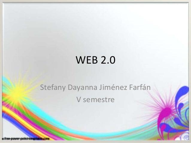 WEB 2.0 Stefany Dayanna Jiménez Farfán V semestre