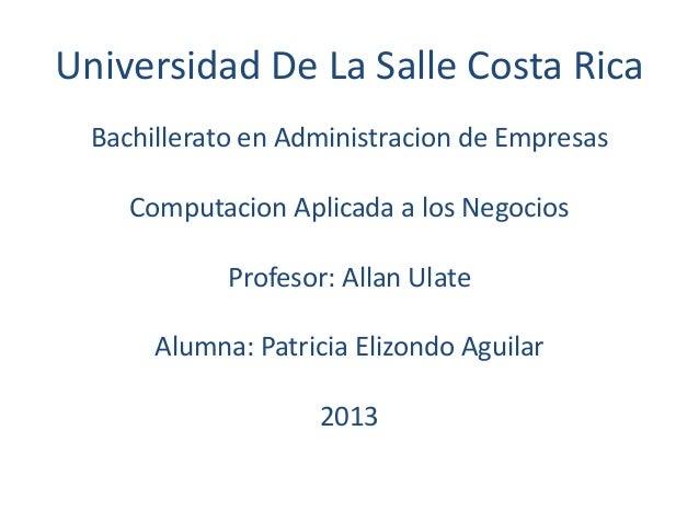 Universidad De La Salle Costa Rica Bachillerato en Administracion de Empresas Computacion Aplicada a los Negocios Profesor...
