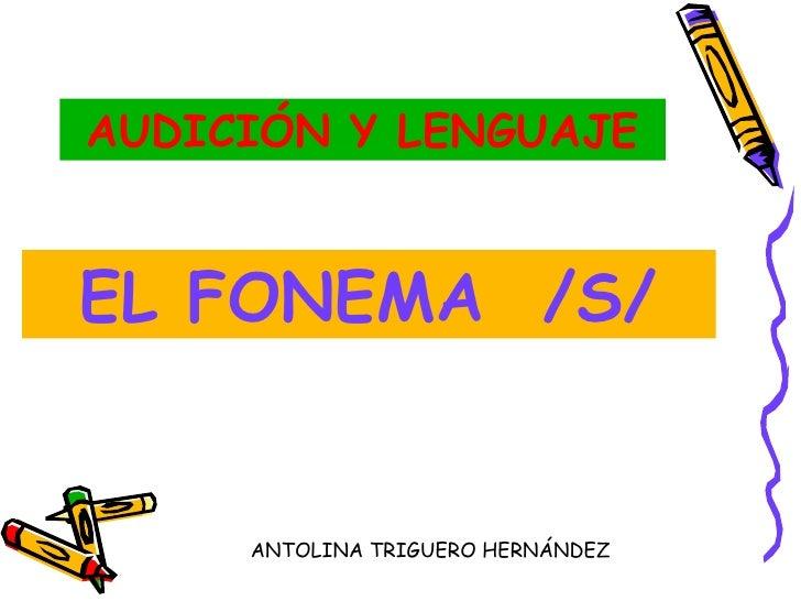 AUDICIÓN Y LENGUAJEEL FONEMA /S/     ANTOLINA TRIGUERO HERNÁNDEZ