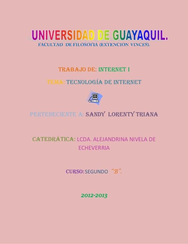 TRABAJO de: internet i    TEMA: tecnología de internetPerteneciente a: SANDY LORENTY TRIANACatedráticA: LCDA. ALEJANDRINA ...