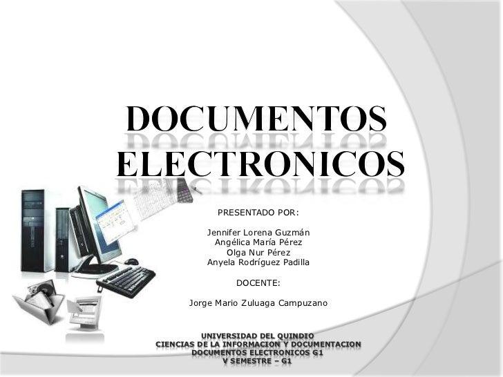 DOCUMENTOS ELECTRONICOS<br />PRESENTADO POR:<br />Jennifer Lorena Guzmán<br />Angélica María Pérez<br />Olga Nur Pérez<br ...