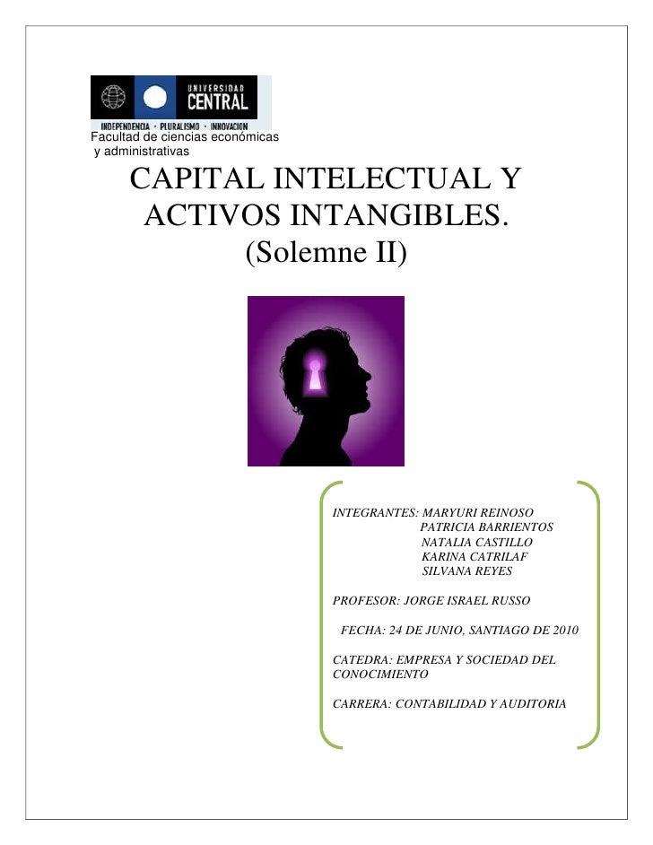 Facultad de ciencias económicas<br /> y administrativas<br />CAPITAL INTELECTUAL Y ACTIVOS INTANGIBLES.<br />(Solemne II)<...