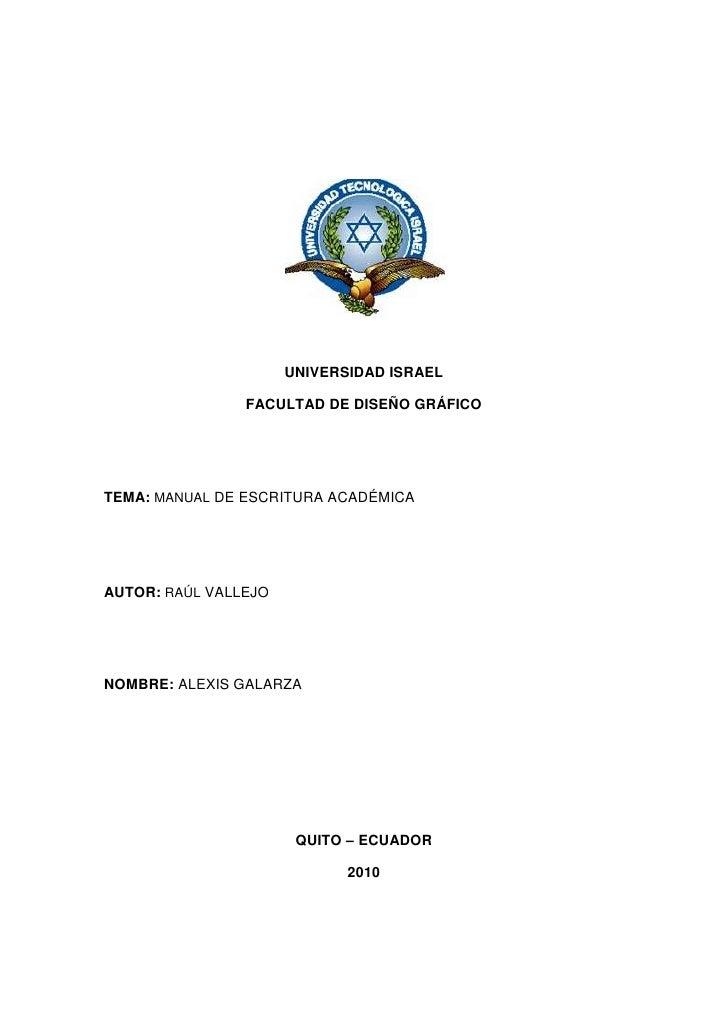 UNIVERSIDAD ISRAEL<br />FACULTAD DE DISEÑO GRÁFICO<br />TEMA: MANUAL DE ESCRITURA ACADÉMICA<br />AUTOR: RAÚL VALLEJO<br />...
